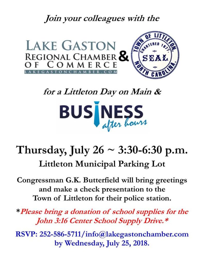 Lake Gaston Regional Chamber of Commerce and Town of Littleton present Business AfterHours on Thursday July 26th from 3:30-6:30pm at the Littleton Municipal Parking Lot Please call 252-586-5711 for information or to RSVP by July 25 2018